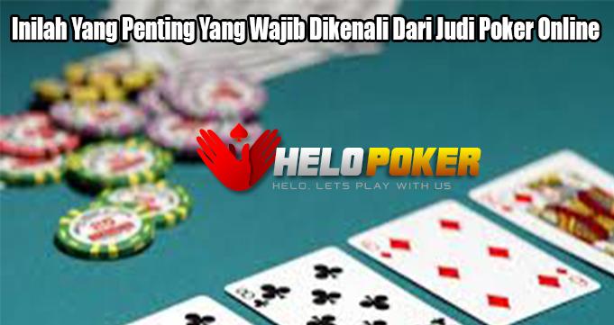Inilah Yang Penting Yang Wajib Dikenali Dari Judi Poker Online