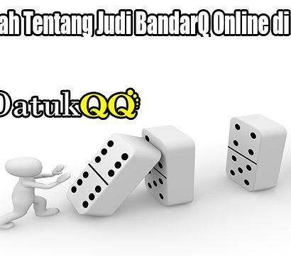 Mengertilah Tentang Judi BandarQ Online di Indonesia