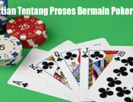 Pengertian Tentang Proses Bermain Poker Online