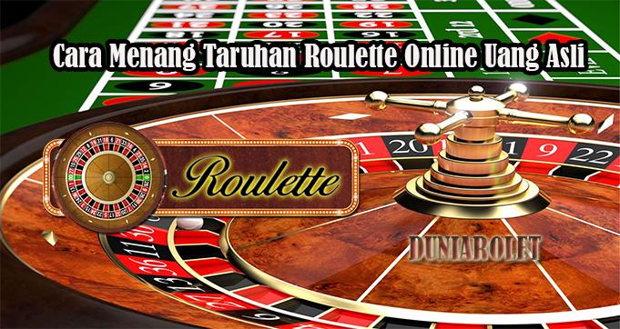 Cara Menang Taruhan Roulette Online Uang Asli