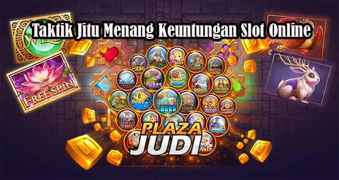 Taktik Jitu Menang Keuntungan Slot Online