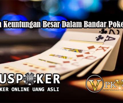 Tawaran Keuntungan Besar Dalam Bandar Poker Online